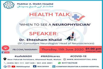 Dr. Ehtesham Khalid (Neurologist & Head of Neurosciences at MASH) will be speaking, on Health Talk: 'When to see a Neurophysician' live on Facebook at 01:00 pm (Pakistan time) on Thursday, 11th June 2020.